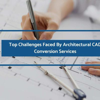 4 Top Challenges Faced By Architectural CAD Conversion Services