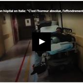 """Vidéo d'un hôpital en Italie: """" C'est l'horreur absolue, l'effondrement total d'un système """""""