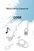 """Maria Vittoria Masserotti, """"Cose"""""""
