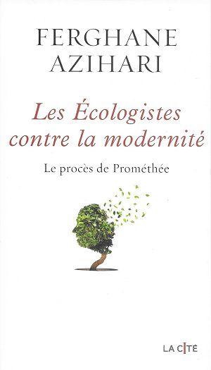 Les Écologistes contre la modernité - Le procès de Prométhée, de Ferghane Azihari