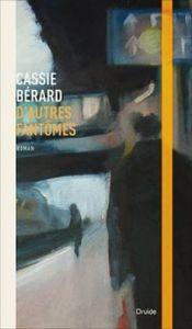"""""""D'autres fantômes"""" de Cassie Bérard"""