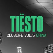 CLUBLIFE, VOL. 5 - CHINA by Tiësto