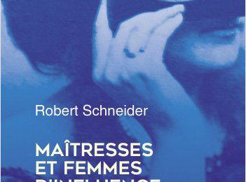 Maîtresses et femmes d'influence - Le coeur du pouvoir depuis 1789 de Robert SCHNEIDER