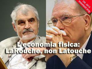 L'economia fisica: LaRouche, non Latouche