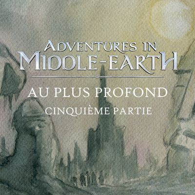 CR Adventures in Middle-Earth : Au plus profond (5/5)