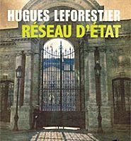 """""""Réseau d'état"""", d'Hugues Leforestier --- ou l'envers du décor politique, voir le jardin d'enfants!"""