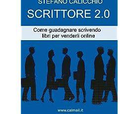 SCRITTORE 2.0 Come guadagnare scrivendo libri per venderli on-line