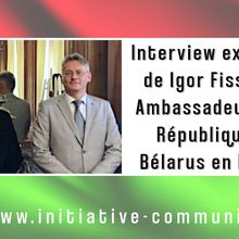 Interview de l'ambassadeur de Bielorussie en France