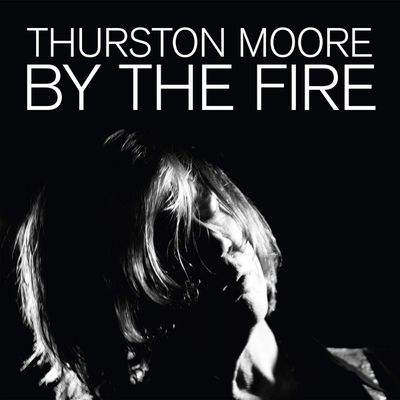 Thurston Moore - By the Fire (2020)