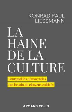 Konrad Paul Liessmann : La Haine de la Culture