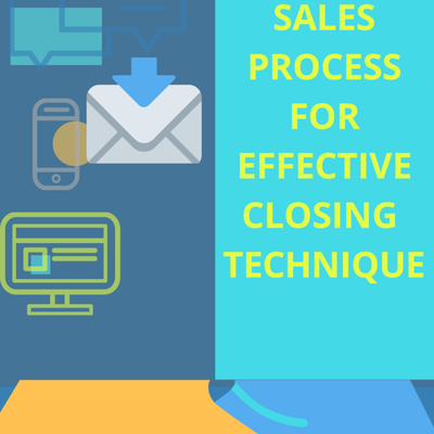 5 Major Sales Process For Effective Closing Technique