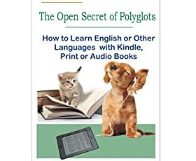 The Open Secret of Polyglots - How to learn English or Other Languages with Kindle, Print or Audio Books