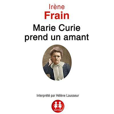 Marie Curie prend un amant - Irène Frain (audio)