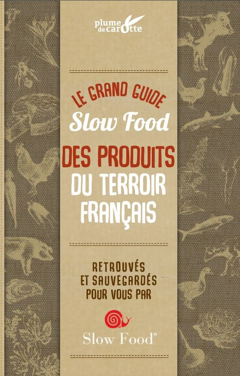 Slow Food : Le grand guide des produits du terroir français