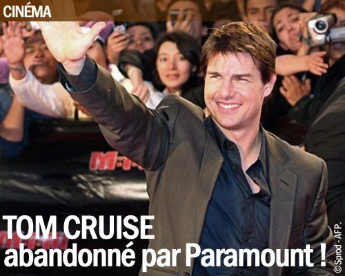 Tom Cruise abandonné par Paramount !