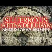 FITNA TERRIFIANTE!!! L'HISTOIRE DE SH.FERKOUS ET AL-JUHAYMAN.