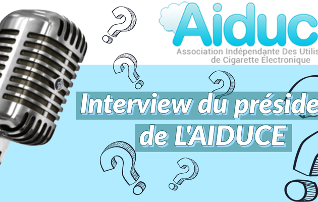 Live vape - Interview avec l'Aiduce