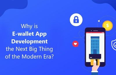 Why is E-wallet App Development the Next Big Thing of the Modern Era?