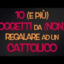 ANCORA COSE STRANE...Vari regali assurdi per un cattolico