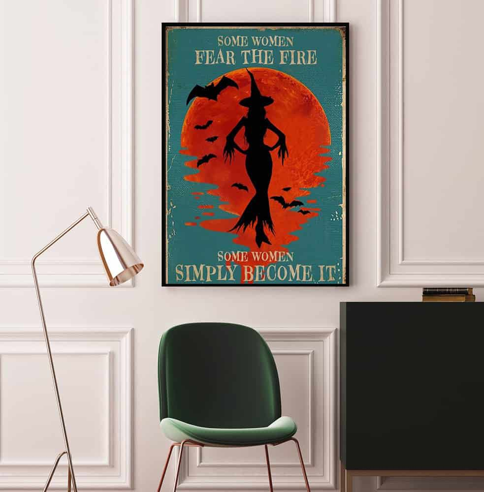 Halloween Witch Some Women Fear The Fire Some Women Simply Become It poster, canvas