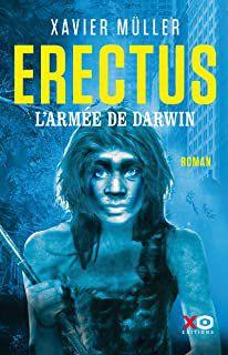 Erectus, l'armée de Darwin – Xavier Müller