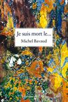Je suis mort le..., de Michel Bavaud