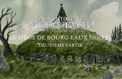 CR Adventures in Middle-Earth : Le Siège de Bourg-Eaux-Noires (2/3)