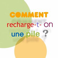 Comment recharge-t-on une pile ?