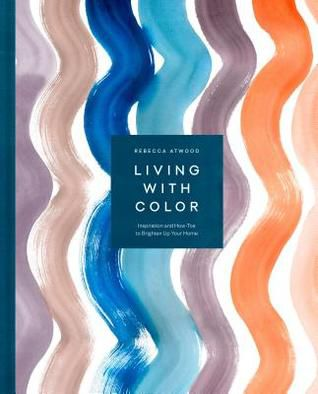 (kindle) Download Living with Color: Inspiration and How-Tos to Brighten Up Your Home By Rebecca Atwood PDF Online Unlimited