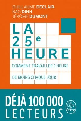 La 25e heure : comment travailler 1 heure de moins chaque jour - Guillaume Declair, Bao Dinh & Jérôme Dumont