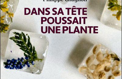 *DANS SA TÊTE POUSSAIT UNE PLANTE* Philippe Chagnon* Éditions Hamac* par Martine Lévesque*