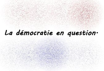La démocratie en question.