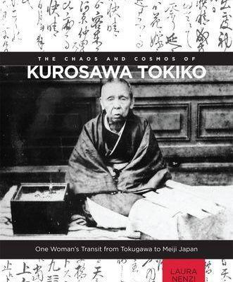 Book - The Chaos and Cosmos of Kurosawa Tokiko - One Woman's Transit from Tokugawa to Meiji Japan