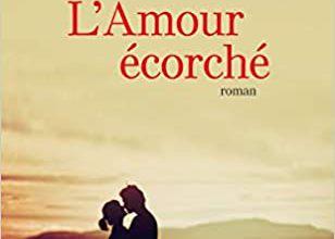 L'amour écorché / Marie-Bernadette Dupuy