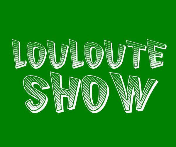 LOULOUTE SHOW
