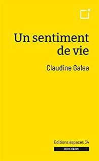 Un sentiment de vie de Claudine Galea