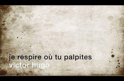 Je respire où tu palpites [Victor Hugo]...