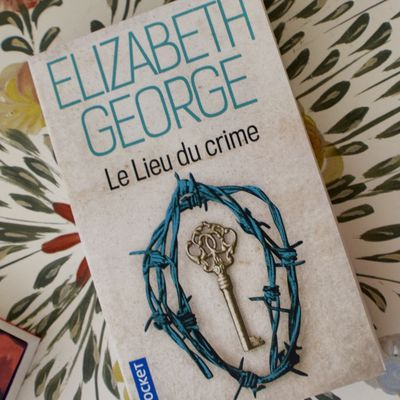 A savourer accompagné d' une tasse de thé anglais : Le lieu  du crime d'Elizabeth George