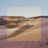 Qu'êtes vous allés voir au désert ? Bx Charles de Foucauld