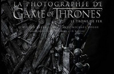 [REVUE LIVRE SERIE TV] LA PHOTOGRAPHIE DE GAME OF THRONES chez 404 EDITIONS