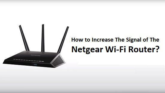 How to Increase The Signal of The Netgear Wi-Fi Router?