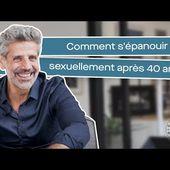 Comment s'épanouir sexuellement après 40 ans ?