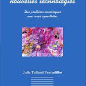 LA DANSE À L'ÉCOUTE DES NOUVELLES TECHNOLOGIES - Des prothèses numériques aux corps synesthètes, Julie Talland Terradillos