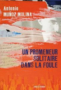 Un Promeneur solitaire dans la Foule d'Antonio Munoz Molina