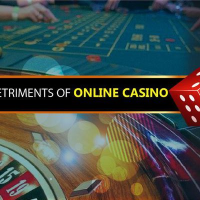 The Benefits and detriments of Online Casino