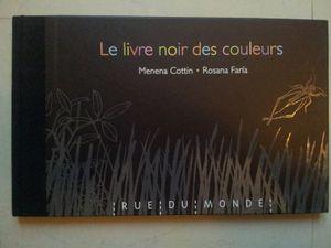 Le livre noir des couleurs. Menena Cottin et Rosana Faria. (dès 6 ans)