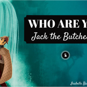 WHO IS JACK THE BUTCHER ? by Isabelle Beaubreuil on Genially