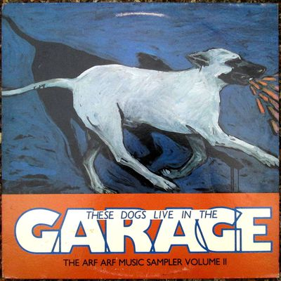 These dogs live in the garage - The Arf-arf music Sampler volume II - 1987