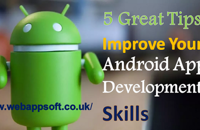 5 Great Tips to Improve Your Android App Development Skills