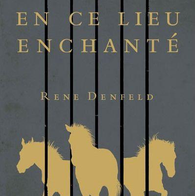 """"""" En ce lieu enchanté"""", Rene Denfeld"""